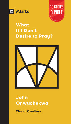 What if I Don't Desire to Pray? Small Group Bundle (10 Copies)