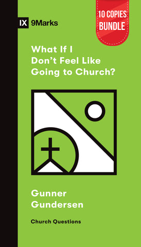 What If I Don't Feel Like Going to Church? Small Group Bundle (10 Copies)