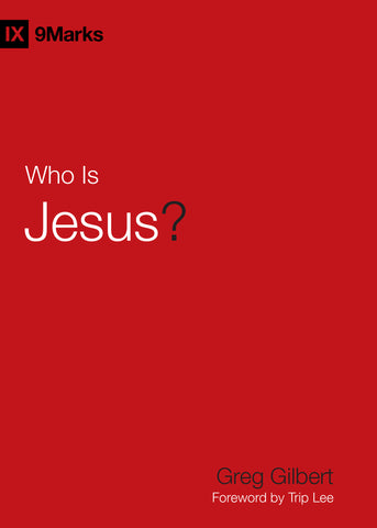 1 Case - Who Is Jesus? by Greg Gilbert