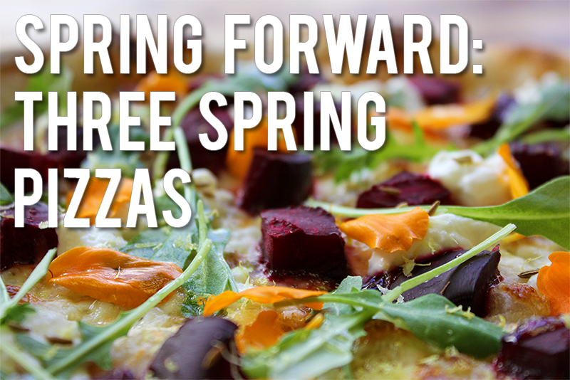 Spring Forward: Three Spring Pizzas