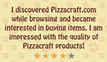 I discovered Pizzacraft.com while browsing and became interested in buying items. I am impressed with the quality of Pizzacraft products!