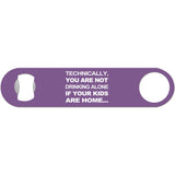 Not Drinking Alone - Funny Bottle Opener