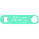 Vodka Texted You - Funny Bottle Opener