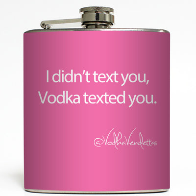 Vodka Texted You - Funny Flask