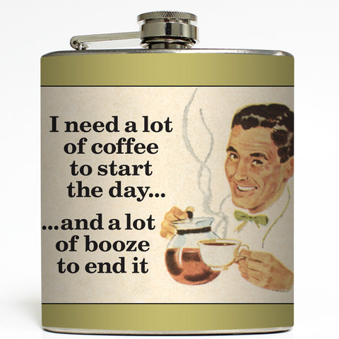 I Need A Lot Of Coffee To Start the Day - Funny Flask