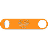 You Look Like I Need A Drink - Funny Bottle Opener