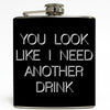 You Look Like I Need A Drink - Funny Flask