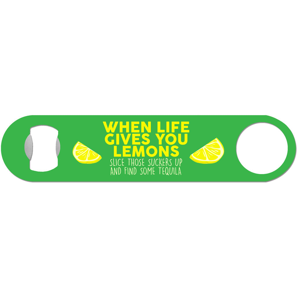 When life gives you lemons funny tequila bottle opener