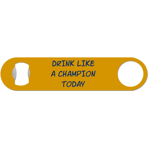 Drink Like A Champion Today - Motivational Bottle Opener