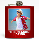 The Reason I Drink - Custom Photo Flask
