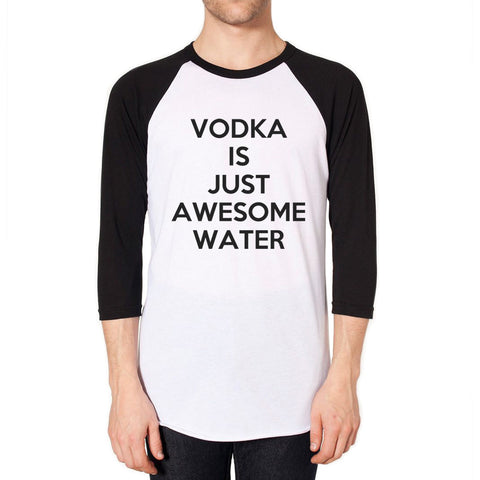 Vodka Is Just Awesome Water - Funny Raglan Shirt