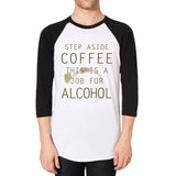 Job for Alcohol - Funny Raglan Shirt