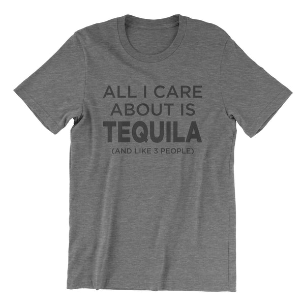 All I Care About Is Tequila (And Like 3 People) - Grey Tri Blend T-Shirt