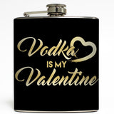 Vodka Is My Valentine - Singles Awareness Day Flask
