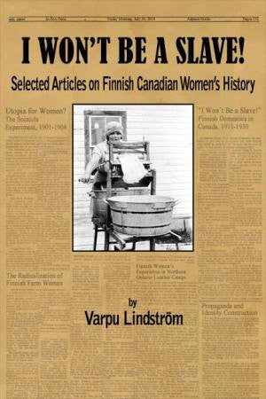 I Won't Be a Slave! - Selected Articles on Finnish Canadian Women's History