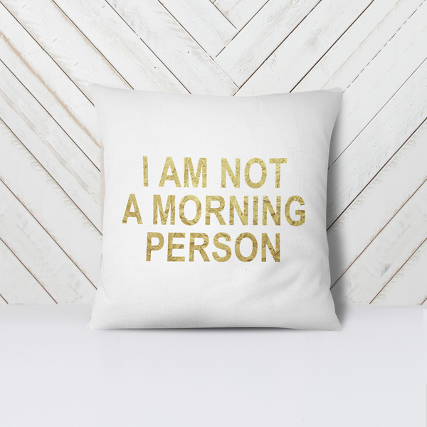 I Am Not a Morning Person Pillow