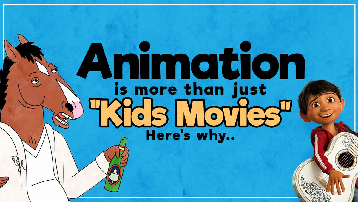 "Animation is more than just ""Kids Movies"": Here's why..."