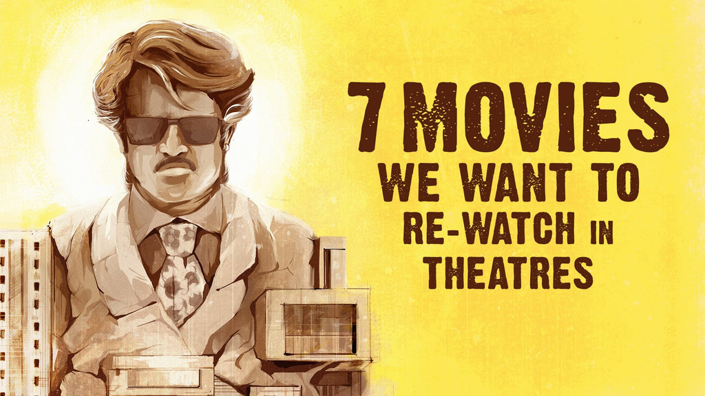 7 MOVIES WE WANT TO RE-WATCH IN CINEMAS