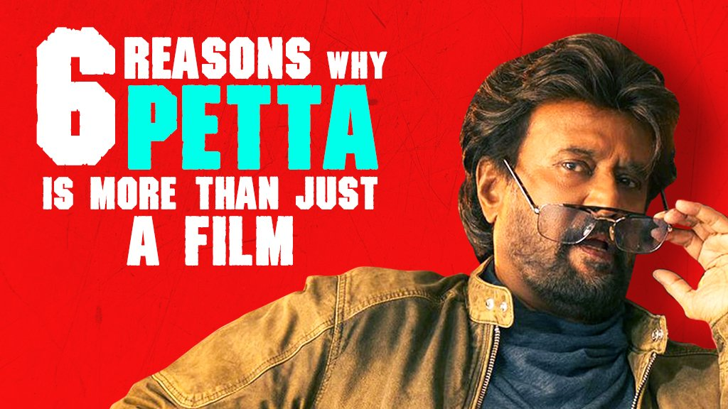 6 REASONS WHY PETTA IS MORE THAN JUST A FILM.