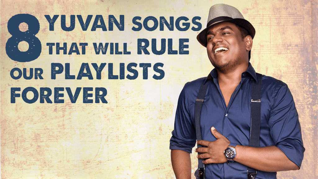 8 YUVAN SONGS THAT WILL RULE OUR PLAYLISTS FOREVER