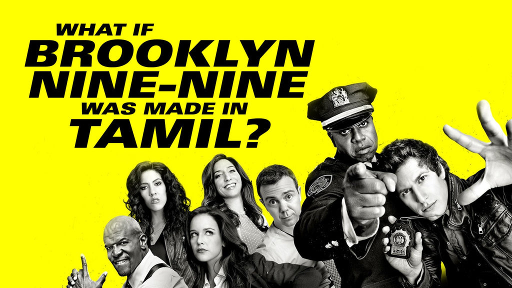 WHAT IF BROOKLYN NINE-NINE WAS MADE IN TAMIL?