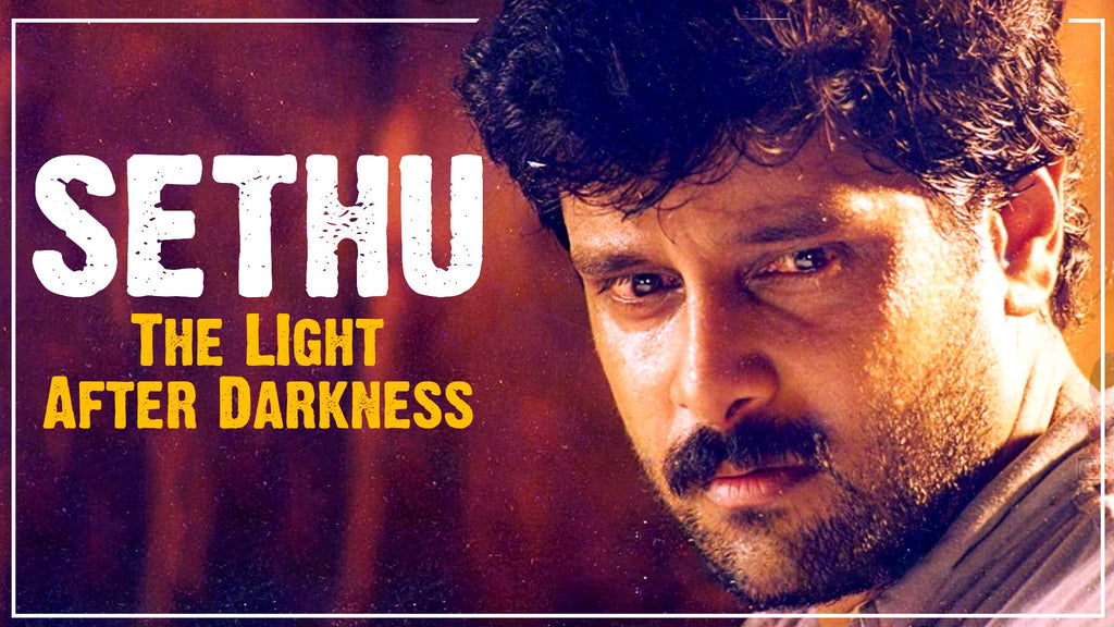 SETHU - THE LIGHT AFTER DARKNESS