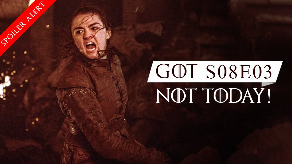 GOT S08E03 - Not Today (SPOILER ALERT)
