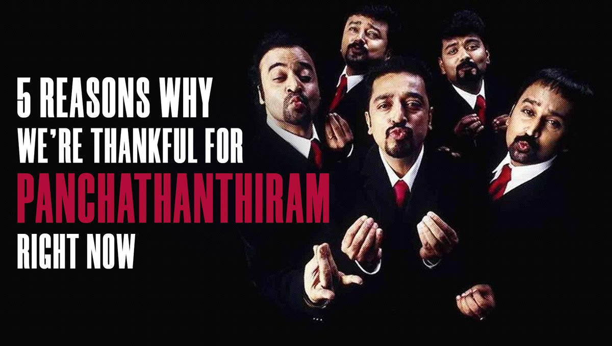 5 Reasons why we're thankful for Panchathanthiram right now