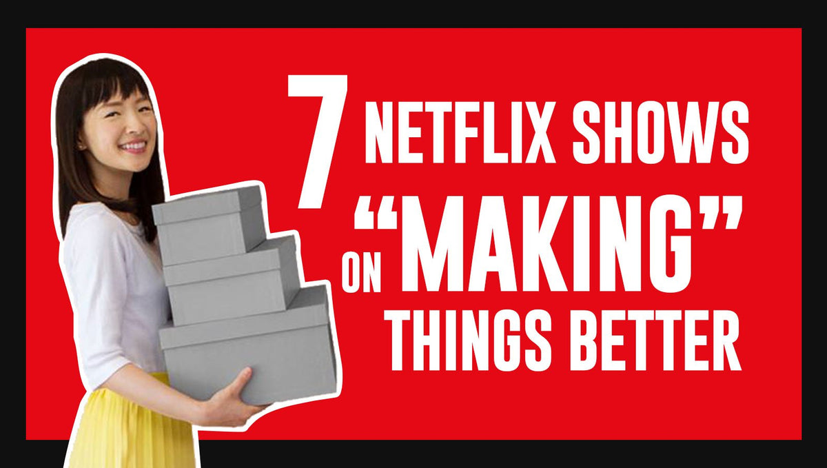 "7 Shows on ""Making"" Things Better on Netflix"