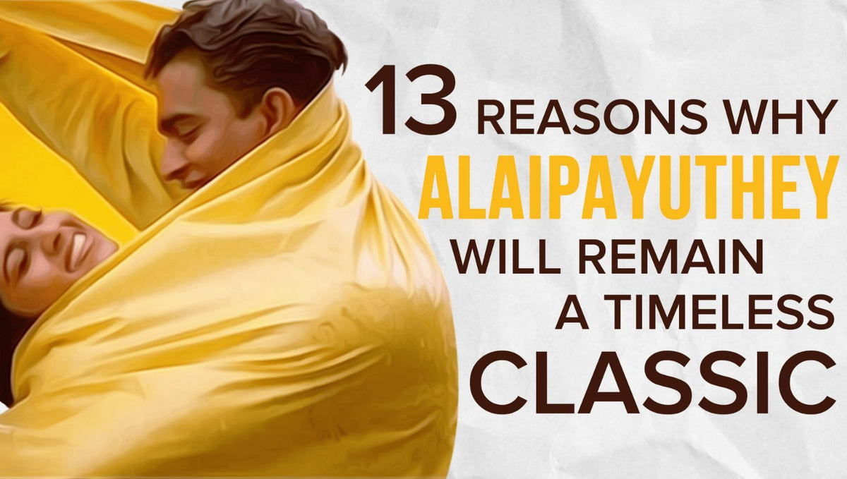 13 Reasons why Alaipayuthey will remain a Timeless Classic