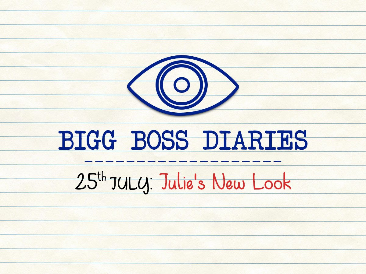 BIGG BOSS DIARIES  25th JULY : Julie's New Look