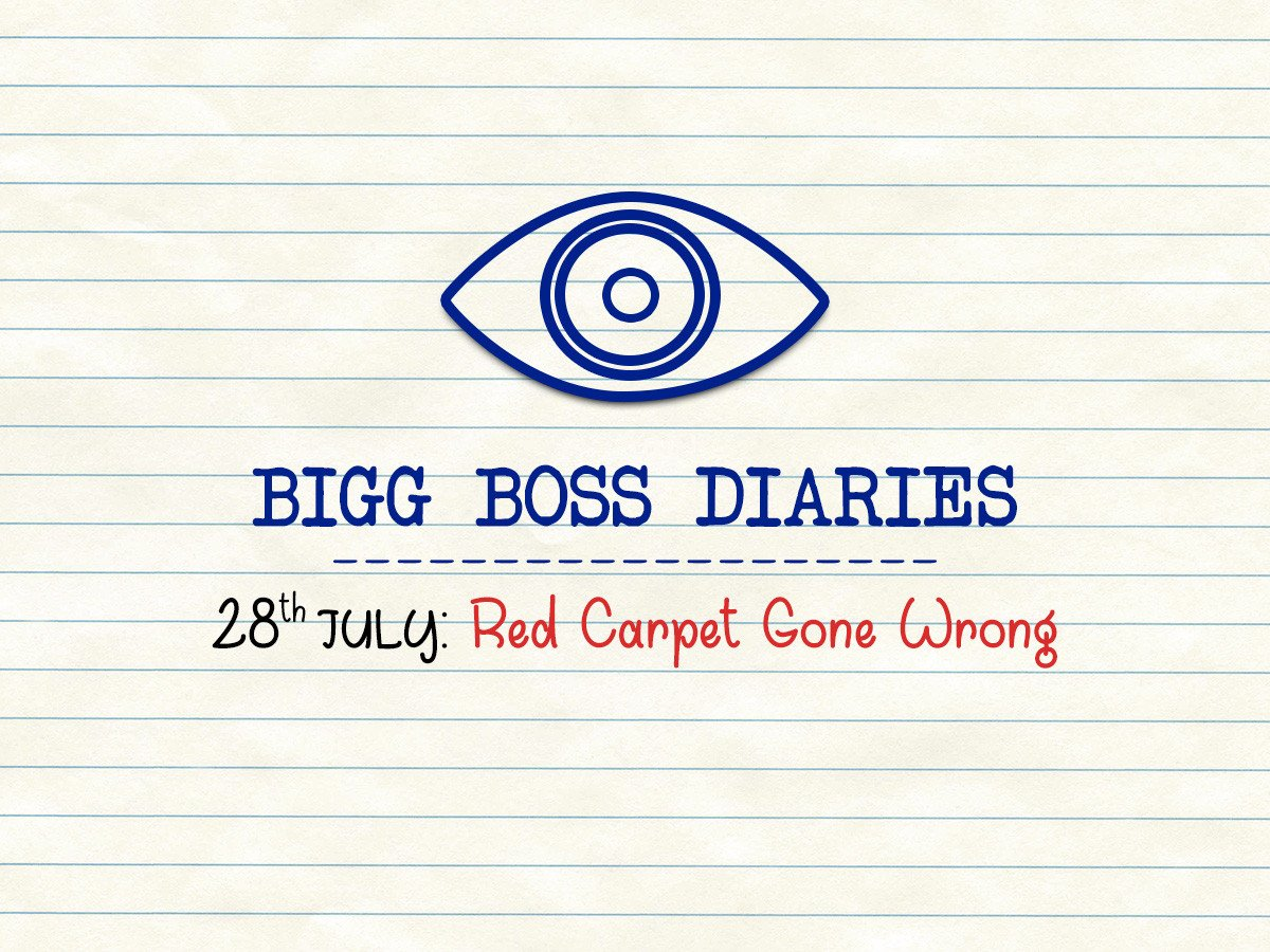 BIGG BOSS DIARIES 28th JULY: Red Carpet Gone Wrong