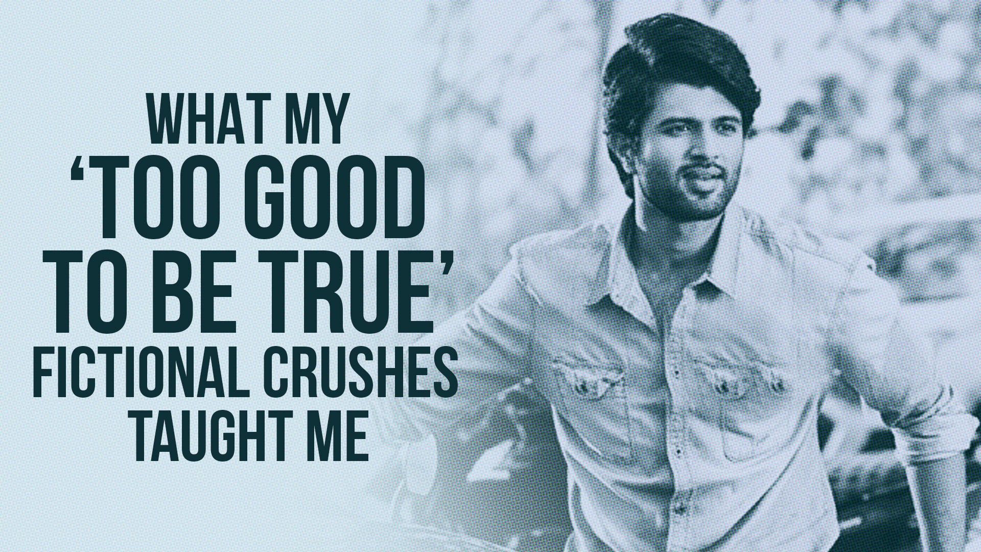What My 'Too Good To Be True' Fictional Crushes Taught Me