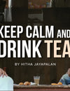 Keep Calm and Drink Tea