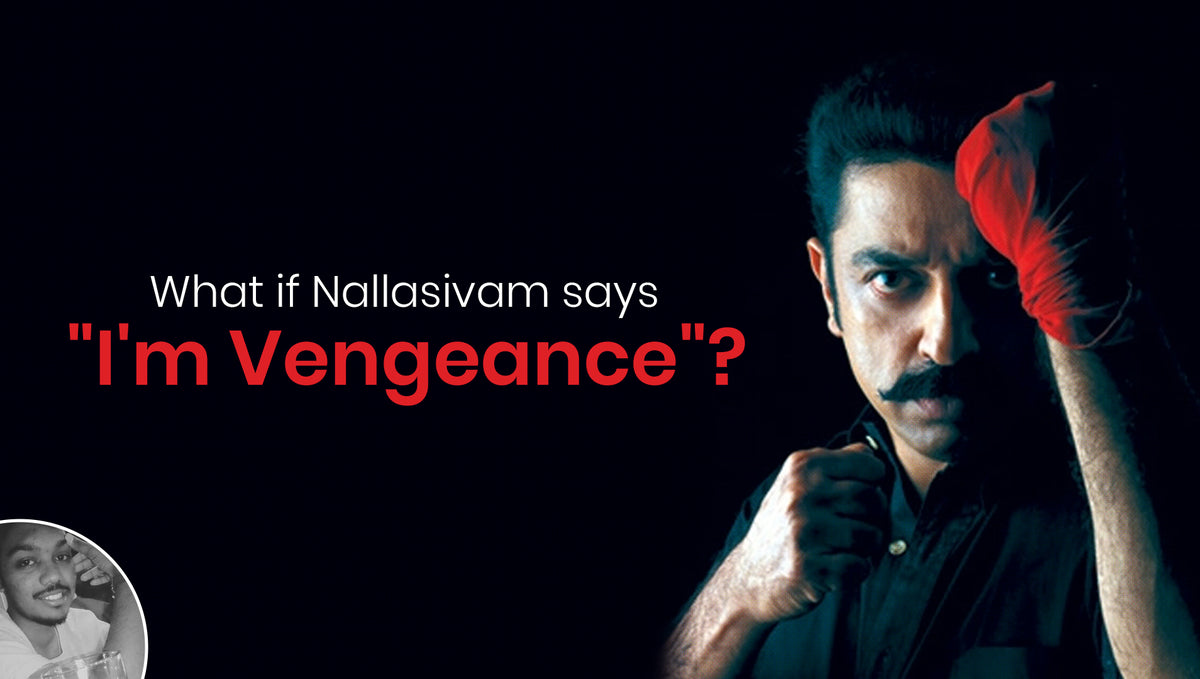 "What if Nallasivam says ""I'm Vengeance""?"