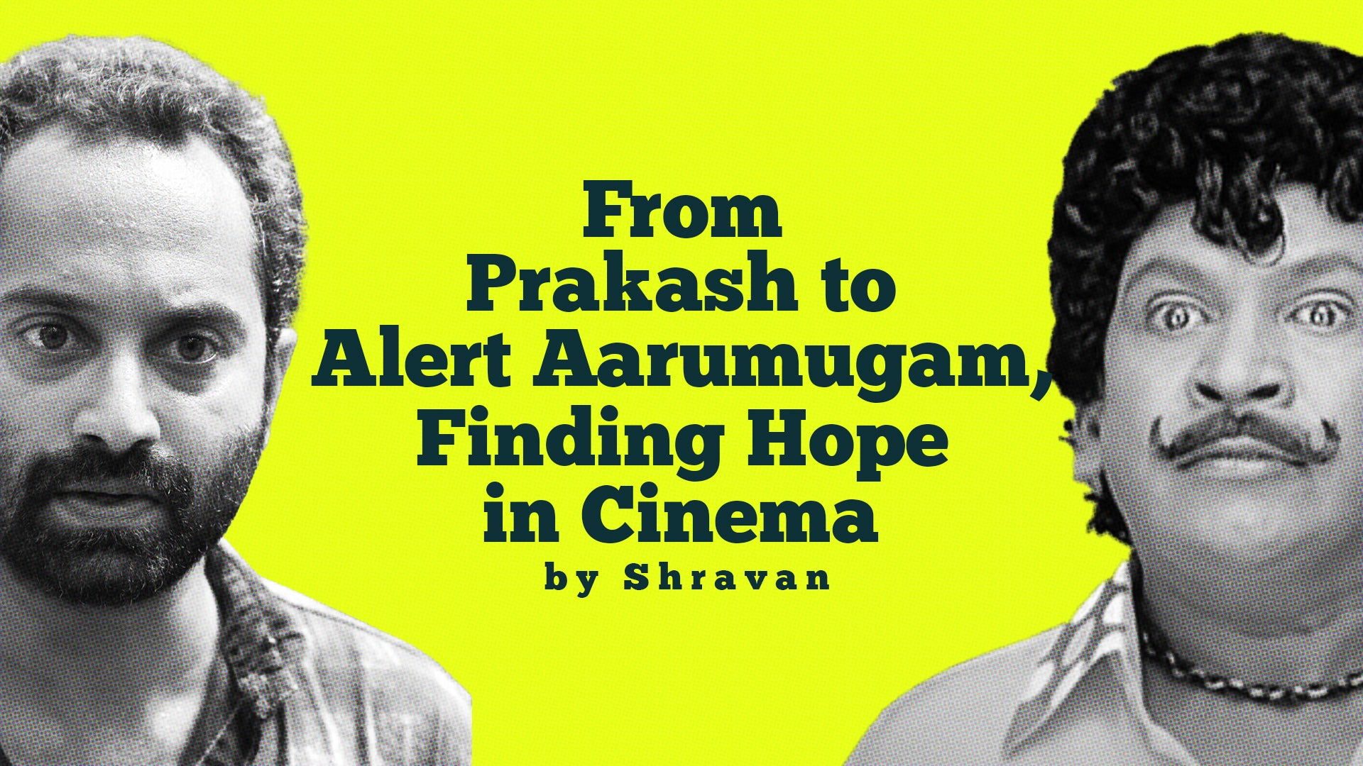 From Prakash to Alert Aarumugam, Finding hope in Cinema!