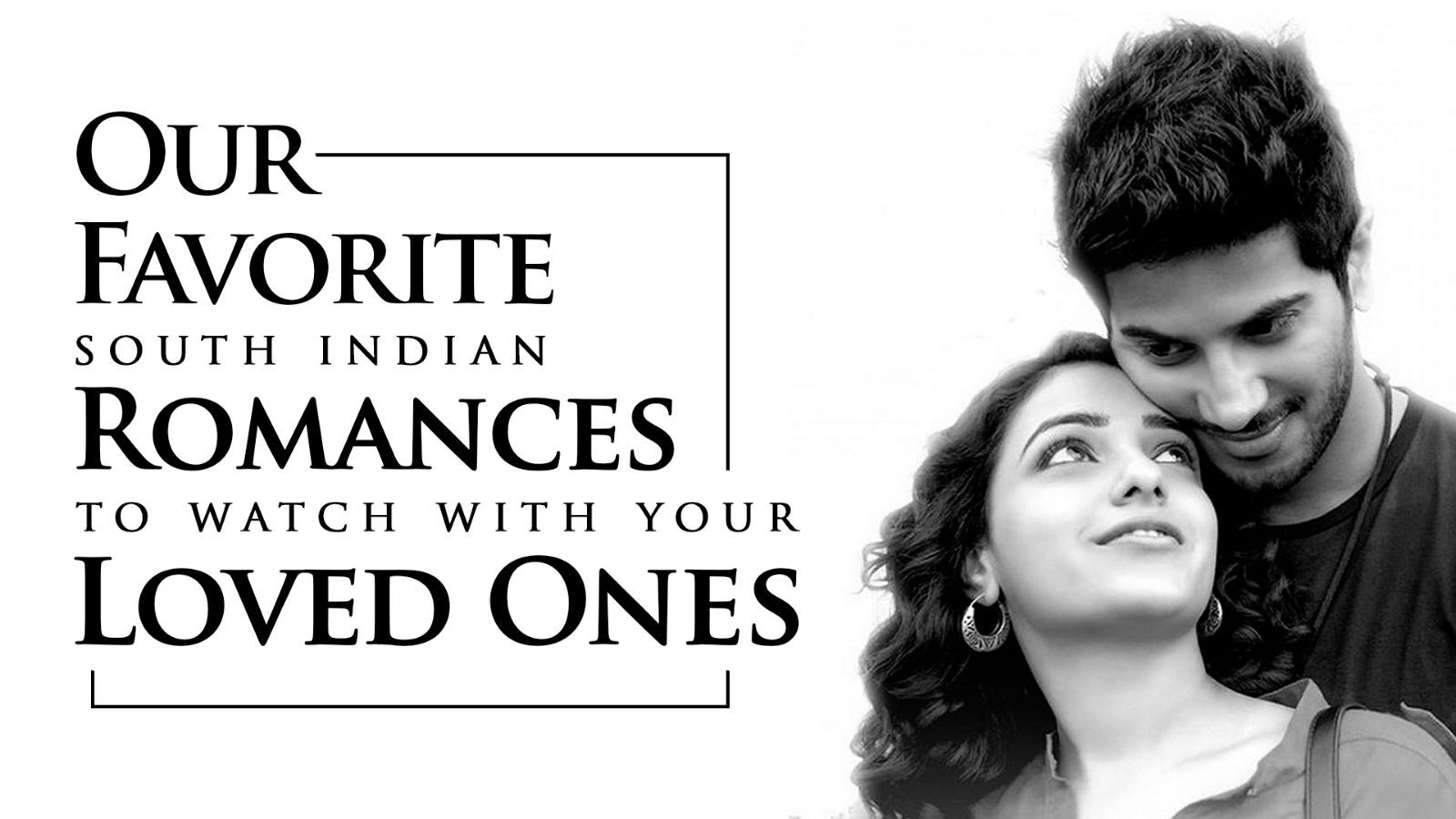 Our Favorite South Indian Romances to watch with your Loved Ones