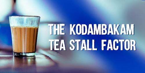 The Kodambakam tea stall factor
