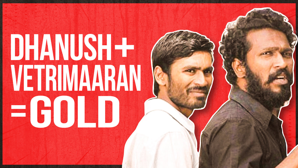 Why Dhanush and Vetrimaran Hit Gold?