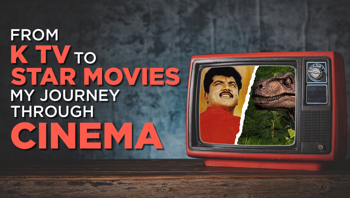 From KTV to Star Movies, My journey through Cinema