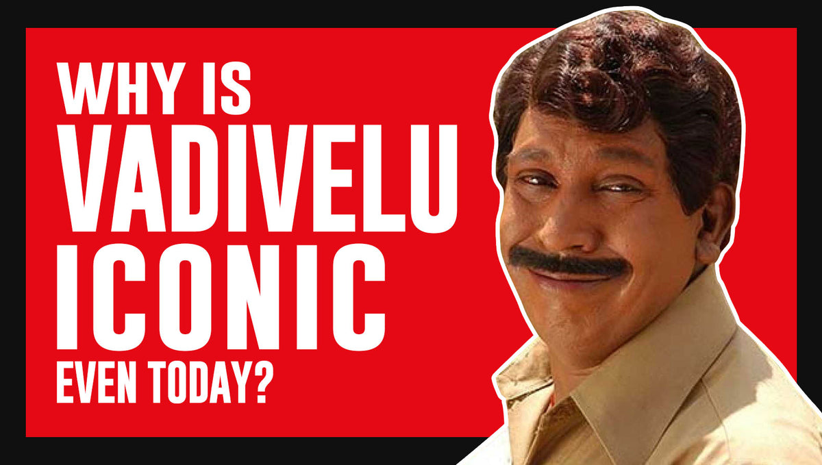 Why is Vadivelu iconic even today?