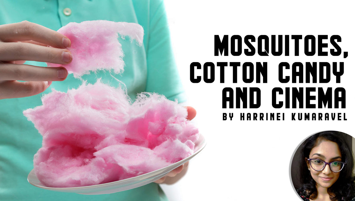Mosquitoes, Cotton Candy and Cinema