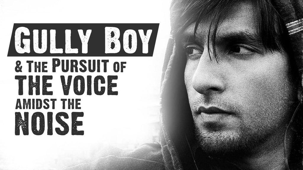 Gully Boy & The Pursuit of the Voice amidst the Noise (SPOILER ALERT)