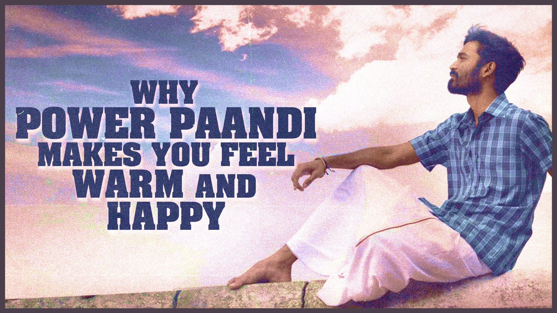 Why Power Paandi makes you feel Warm and Happy