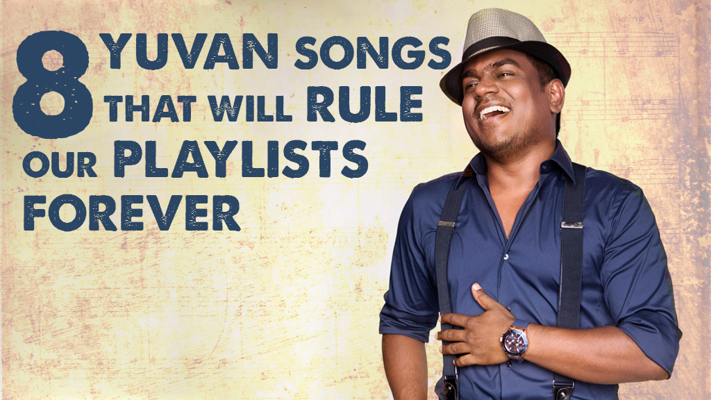8 YUVAN SONGS THAT WILL RULE OUR PLAYLISTS FOREVER – Fully Filmy