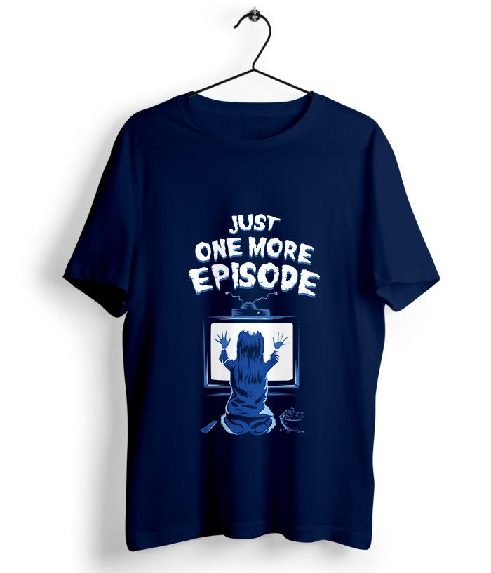 Just One More Episode T-Shirt - fully-filmy