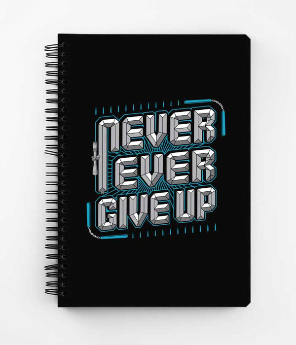 Never Ever Give Up Spiral Notebook