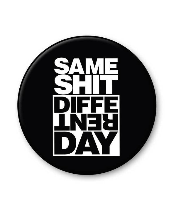 Same Shit Different Day Popgrip - Fully Filmy