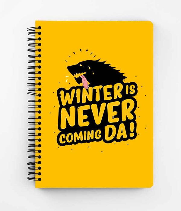 Winter Is Never Coming Da Spiral Notebook