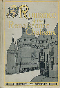Romance of the Renaissance Chateaux 1904 Illustrated Edition by E. Champney
